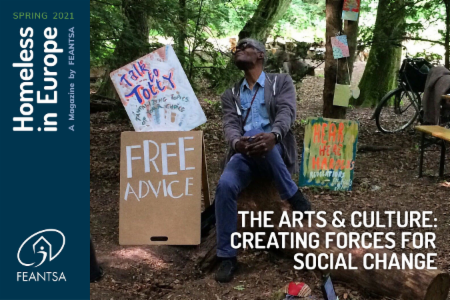 >HOMELESS IN EUROPE MAGAZINE SPRING 2021 - THE ARTS & CULTURE: CREATING FORCES FOR SOCIAL CHANGE