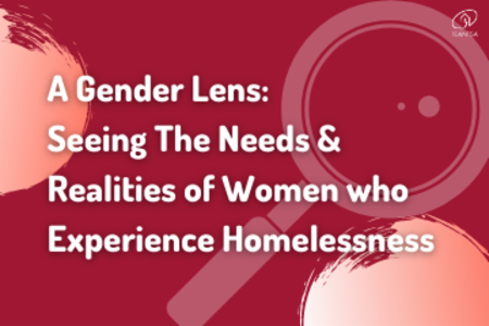 Webinar - A Gender Lens: Seeing The Needs and Realities of Women who Experience Homelessness